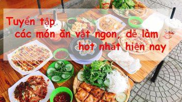 Tuyển tập các món ăn vặt ngon, dễ làm, hot nhất hiện nay